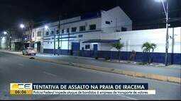 Polícia Federal impede ação de bandidos em empresa de valores na Praia de Iracema