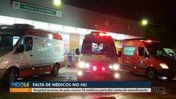 Direção do HU diz que hospital precisa de ao menos 36 novos médicos