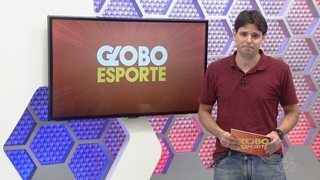 Assista à íntegra do Globo Esporte AM desta sexta (17)