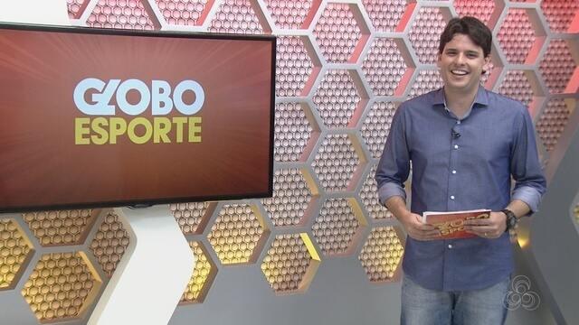Veja a íntegra do Globo Esporte AM desta quarta, dia 13