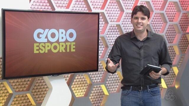 Veja o Globo Esporte AM desta quarta (21)