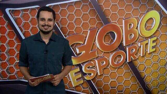 Confira a íntegra do Globo Esporte desta quinta-feira