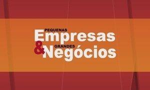 Pequenas Empresas & Grandes Negócios - Edição de 06/08/2017