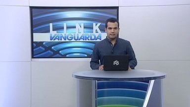 Acompanhe os destaques do Link Vanguarda - Saiba quais são os assuntos na edição desta sexta-feira.
