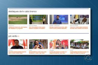 Conteúdo exclusivo nos sites das TV Cabo Branco e TV Paraíba - Os apresentadores e repórteres gravaram materiais exclusivos, que você só vê no portal .