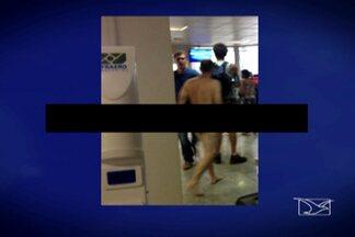 Em São Luís, homem tem surto e tira a roupa em aeroporto - Situação foi controlada e passageiro encaminhado para uma clínica.