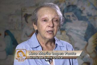 Conheça dona Ana Maria, a irmã caçula de Irmã Dulce - Irmã conta detalhes da vida da freira no convívio com a família.
