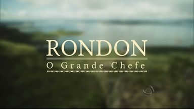 """Estreia neste domingo (2) minissérie sobre marechal Cândido Rondon - A trama será exibida após o """"Fantástico"""" pela Rede Matogrossense de Televisão."""