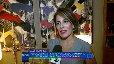 Elenco comemora estreia de Babilônia em todo Brasil - Nova novela das 21h começa com o pé direito