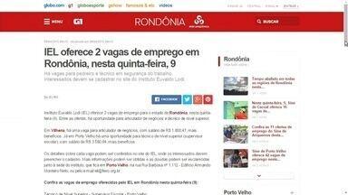 Confira as vagas de emprego desta quinta-feira (9) listadas no G1 Rondônia - Veja as vagas oferecidas pelos Sines e pelo IEL.