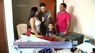 Viagem de férias com filhos é confusão e diversão na certa! - André Curvello acompanha os preparativos para viagem de família com dois filhos