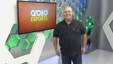Veja a íntegra do Globo Esporte Amazonas deste sábado (25) - Assista ao programa completo exibido na Rede Amazônica-AM.