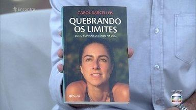 Carol Barcellos lança livro sobre aventuras do 'Planeta Extremo' - Jornalista descreve seus desafios durante as gravações do programa