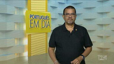 Veja as dicas do 'Português em Dia' - Quadro é apresentado toda a quarta-feira pelo professor de Língua Portuguesa Paulo de Tarso Pautar.