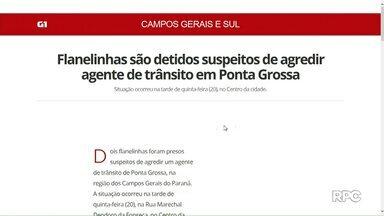 Flanelinhas são detidos suspeitos de agredir agente de trânsito - Esse é um dos destaques do G1 Campos Gerais e Sul