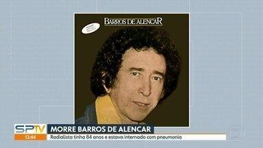 Morre aos 84 anos o radialista Barros de Alencar - Barros de Alencar estava internado com pneumonia e se recuperava de uma cirurgia na garganta.