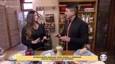 Nutricionista fala sobre a importância da proteína no café da manhã - Mariana Ferri dá dicas para preparar a primeira refeição do dia de forma saudável