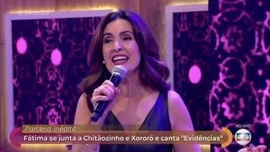 Fátima canta 'Evidências' com Chitãozinho e Xororó - Apresentadora surpreende e se arrisca nos vocais pela primeira vez no 'Encontro'
