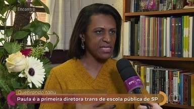 Paula Beatriz é a primeira diretora trans da rede estadual de ensino de SP - Diretora conta que tem ótima relação com os pais e alunos da escola. Carol Duarte comenta o caso da personagem Ivana, de 'A Força do Querer', que se descobre trangênero