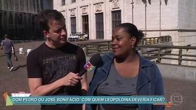 Dom Pedro ou José Bonifácio? Público responde com quem Leopoldina deveria ficar - Rafael Cortez ouve a opinião da galera