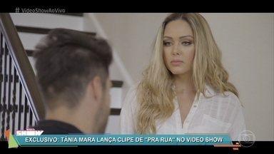 Tânia Mara lança do clipe de 'Pra Rua' - Veja o lançamento do videoclipe da nova música da cantora