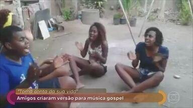 Amigos criaram versão para música gospel e vídeo viralizou na internet - Hit manda que cada pessoa tome conta de sua própria vida