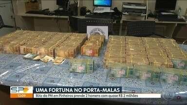 Polícia apreendeu quase 2 milhões de reais em Pinheiros na zona oeste - Dinheiro estava em carro com dois homens que acabaram presos.