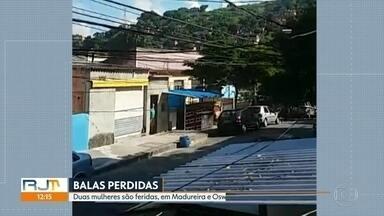 Duas mulheres são atingidas por balas perdidas na Zona Norte - Vítimas estavam em Madureira e em Oswaldo Cruz.