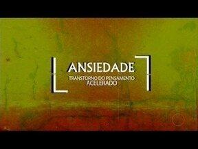 Série especial Ansiedade será exibida no MG Inter TV 1ª Edição - No Brasil, são quase 19 milhões de ansiosos.