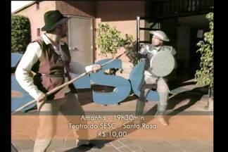 Peça de teatro Dom Quixote será amanhã (20) em Santa Rosa - Teatro vai acontecer no teatro do Sesc às 19h30min.