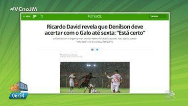 Vitória: Denílson deve acertar contrato com o Atlético-MG - Confira as notícias do rubro-negro baiano.
