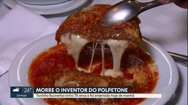Morre o inventor do polpetone - Toninho Buonerba, de 78 anos, é o inventor de um dos pratos mais tradicionais de São Paulo.