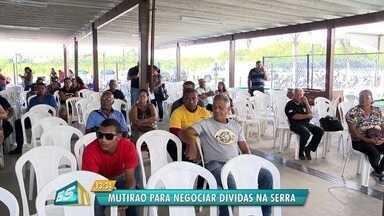 Procon da Serra faz mutirão para negociação de dívidas - Serão 3 mil atendimentos em 10 empresas.