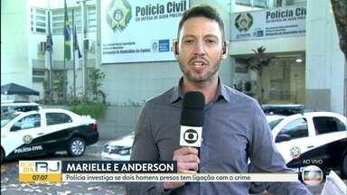 Caso Marielle e Anderson - Polícia investiga se dois homens presos tem ligação com o crime.
