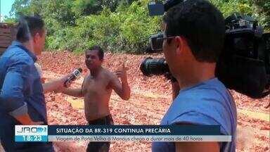 Situação da BR-319 continua precária - Viagem de Porto Velho à Manaus chega a durar mais de 40 horas.