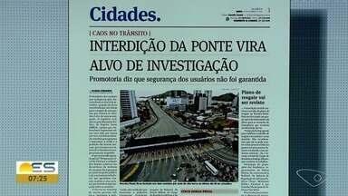 Reportagem de A Gazeta fala sobre investigação de interdição na Terceira Ponte - Promotores do MP afirmam que segurança de usuários não foi garantida.