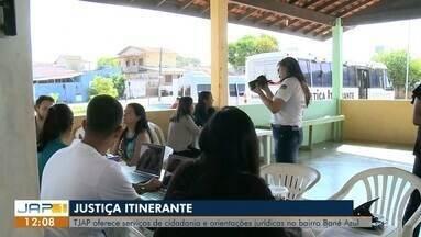 Tribunal de Justiça do AP está oferecendo serviços de cidadania na Zona norte, no AP - TJAP oferece serviços de cidadania e justiça aos moradores do bairro Boné Azul