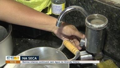 Bairros continuam sem água na Grande Vitória - Moradores sofrem com a falta de água.