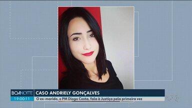 Ex-marido de Andriely Gonçalves, o PM Diogo Costa fala pela primeira vez à justiça - Ele é acusado de matar a jovem de 22 anos.