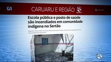 Escola pública e posto de saúde são incendiados em comunidade indígena no Sertão - Segundo a Polícia Civil, nos locais foram queimados móveis, documentos e equipamentos na Comunidade Povo Pankararu.