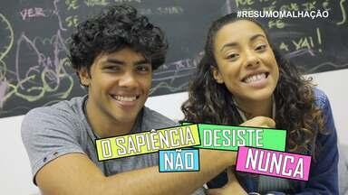 """#ResumoMalhação: """"O Sapiência Não Desiste Nunca"""" - Confira!"""