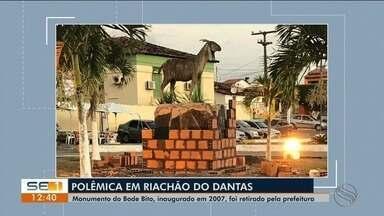 Monumento do Bode Bito, inaugurado em 2007 é retirado pela prefeitura de Riachão do Dantas - Monumento do Bode Bito, inaugurado em 2007 é retirado pela prefeitura.
