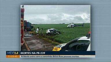 Duas pessoas morrem em acidente na PR-239, entre Assis Chateaubriand e Toledo - Batida envolveu um carro e um caminhão.