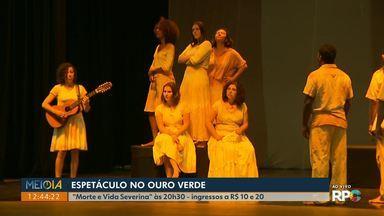"""Grupo apresenta """"Morte e vida Severina"""" no Teatro Ouro Verde - A apresentação será às 20h30, os ingressos custam R$ 10 e R$ 20."""