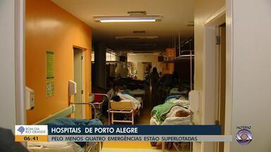 Pelo menos quatro emergências estão superlotadas em Porto Alegre - Restrições dos hospitais no interior agrava a situação na capital.