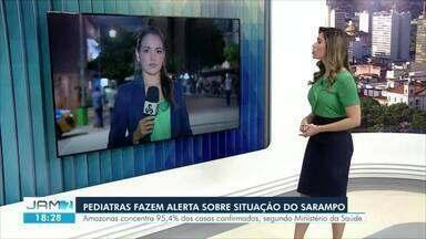 Sociedade Brasileira de Pediatria faz recomendação sobre novos casos de sarampo - Amazonas já registra surto de sarampo com mais de nove mil casos confirmados em 2018.