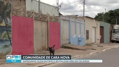 Comunidade de cara nova - Empresárias do DF, que fazem parte do grupo Mulheres do Brasil, fazem mutirão e revitalizam área em Ceilândia.