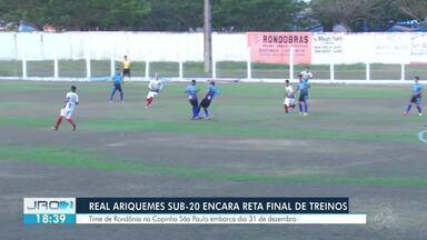Real Ariquemes sub-20 encara reta final de treinos - Time de Rondônia está na copinha e embarca dia 31 para São Paulo.