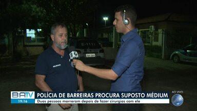 Polícia está a procura de falso médium que fazia cirurgia espirituais em Barreiras - Segundo os moradores, o caso aconteceu por volta das cinco da manhã.
