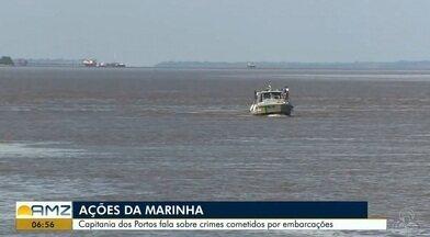 Marinha intensifica ações nesse período de férias nos portos de Macapá e Santana - Capitania dos portos fala sobre crimes cometidos por embarcações.